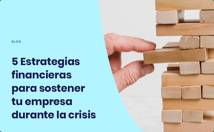 5 Estrategias financieras para sostener tu empresa durante la crisis