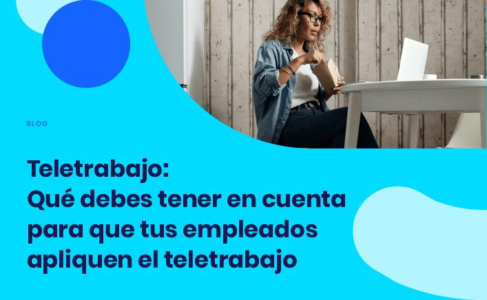 Teletrabajo: Que debes tener en cuenta para que tus empleados apliquen el teletrabajo
